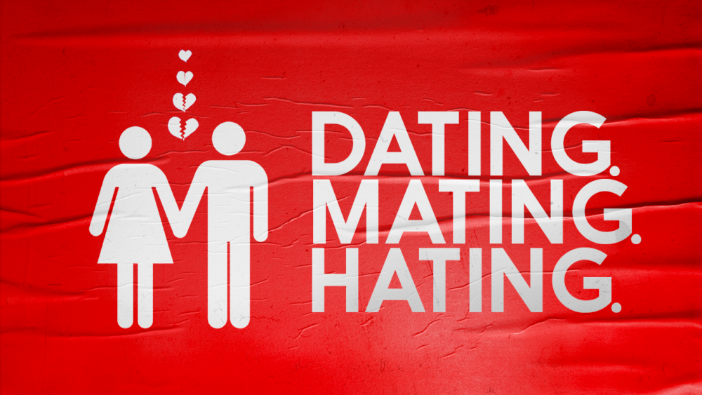 Dating. Mating. Hating.